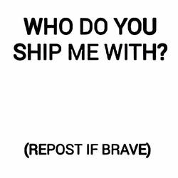 who do you ship me with? by ChromaSlip