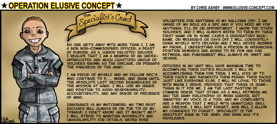 specialist creed The creed of the specialist no one gets away with more than i i am a non non-commissioned officer, a beast of burden as a junior enlisted soldier i realize that i am a member of an under appreciated, much chastised group of soldiers which is known as the ribcage, or perhaps pancreas, of the army.