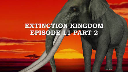 Extinction Kingdom Episode 11 Part 2 by ChrisM199