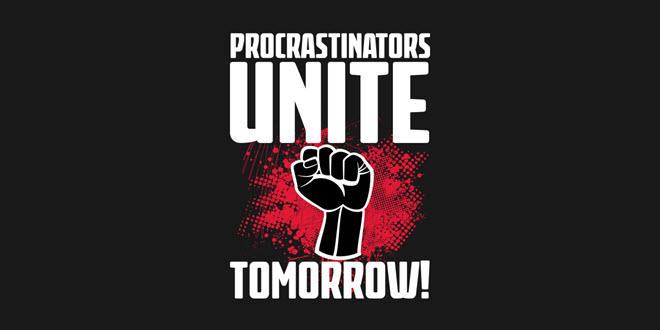 Procastrinators Unite