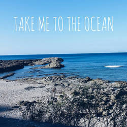 TAKE ME TO THE OCEAN. by anna--rocks