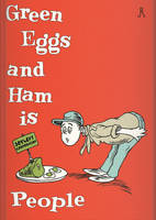 Green Eggs and Ham is People by DrFaustusAU