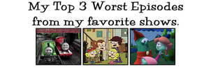 My Top 3 Worst Episodes from my favorite shows