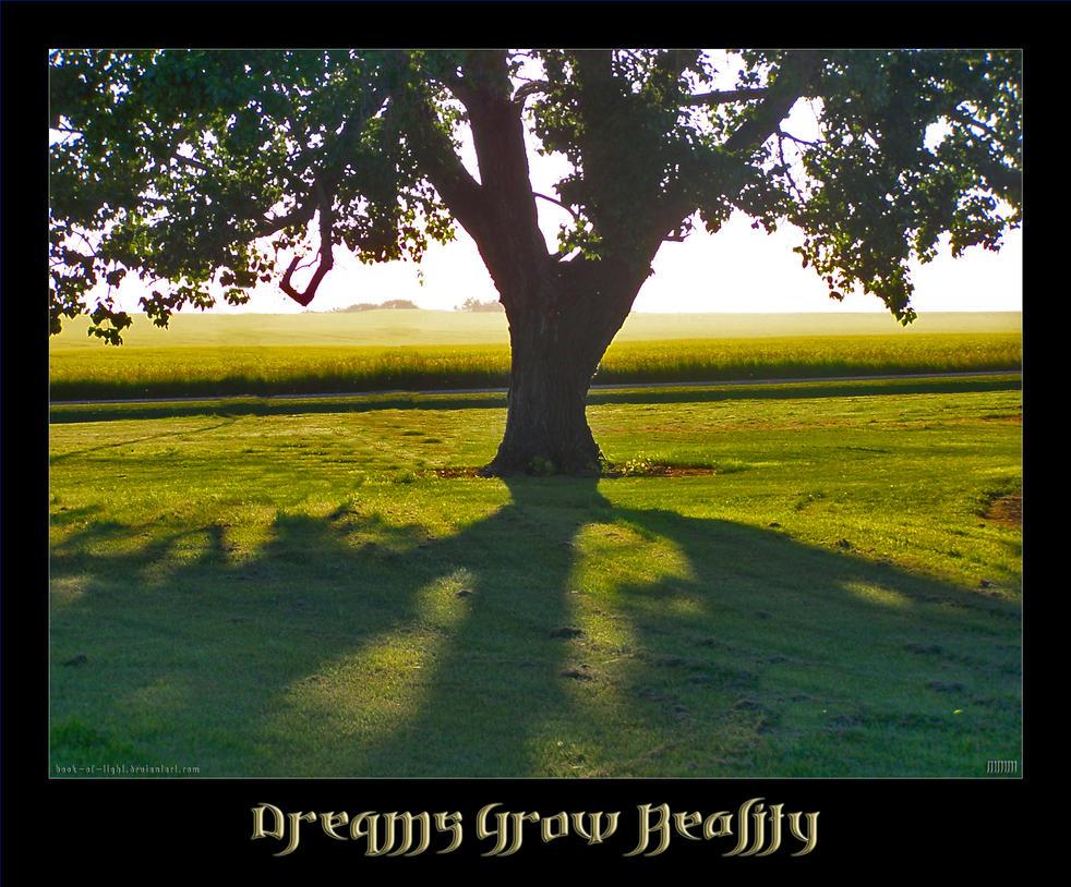 Dreams Grow Reality by ShyloLove