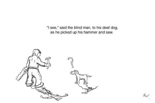 I see said the blind man
