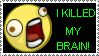 I killed my brain by alajna