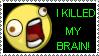 I killed my brain by alajna