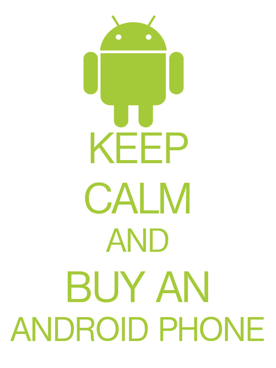 KEEP CALM AND BUY AN ANDROID PHONE By Diamond Girl12