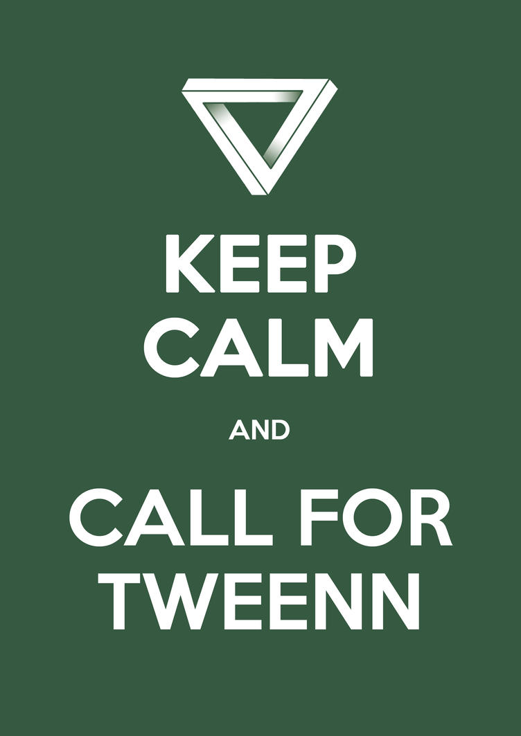 Keep Calm and Call Tweenn by TakashiTweenn