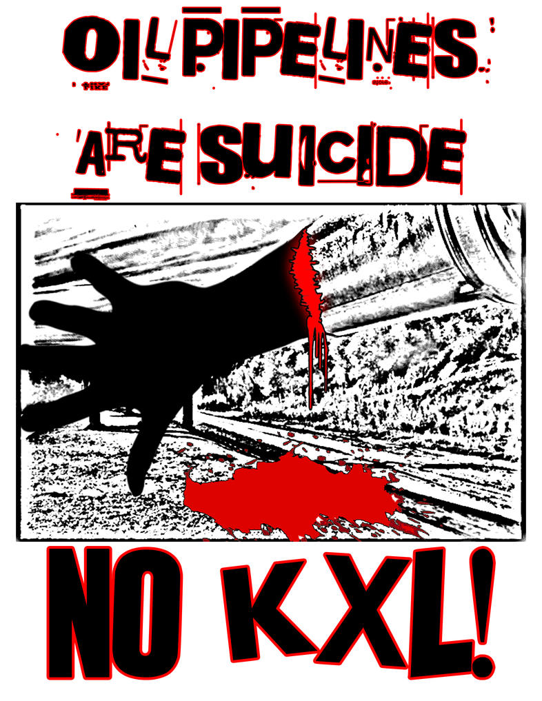 OIL PIPELINES ARE SUICIDE - NO KXL by crizzlesbuttons