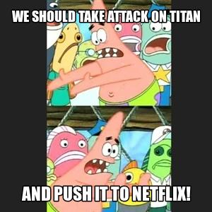 Push-it Patrick Meme #1: Attack on Titan by TRC-Tooniversity