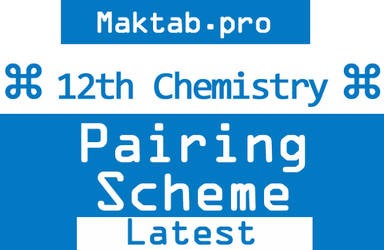 12th Chemistry Pairing Scheme by wahab886611