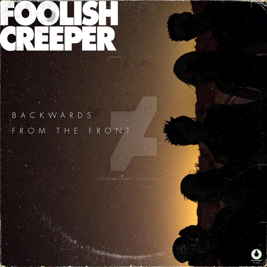 'Foolish Creeper' - Backwards from the Front by NewRandombell