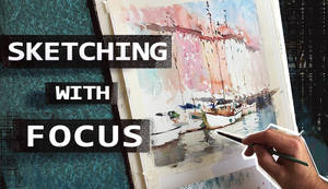 New YouTube Video - Sketching with Focus