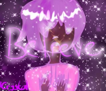 B E L I E V E by SakuraCrystalKatana