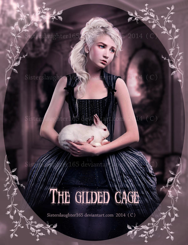 The Gilded Cage by Sisterslaughter165