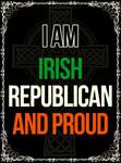 Irish Republican and Proud