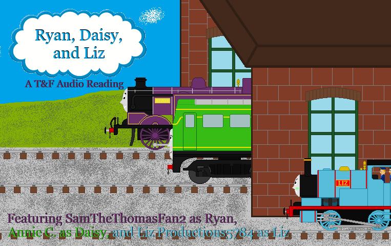Ryan,Daisy, and Liz: A T and F Audio Drama Promo by SamTheThomasFan3