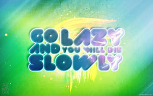 Go lazy wallpaper by G-Crew