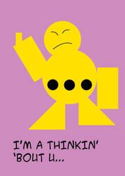 I'm'a thinkin' 'bout you'se... by Predabot