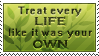 Treat Every Life Like It Was Your Own by WindSwirl