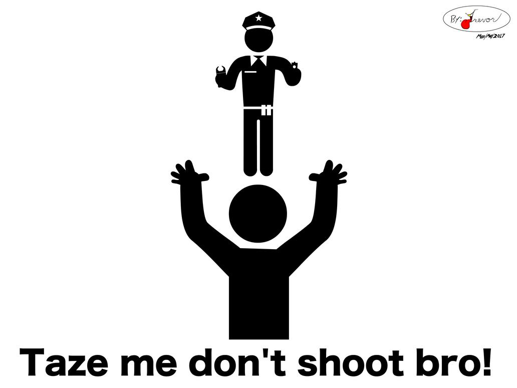 Taze me don't shoot bro! by Rovertarthead