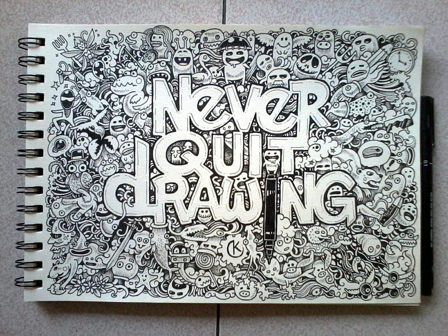 Doodle art never quit drawing by kerbyrosanes