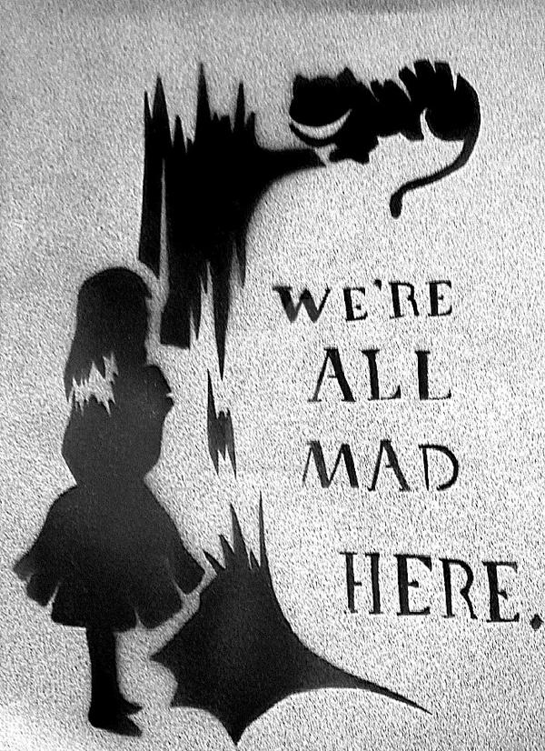 WE'RE ALL MAD HERE by JacknifeJay