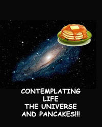 Life The Universe And Pancakes