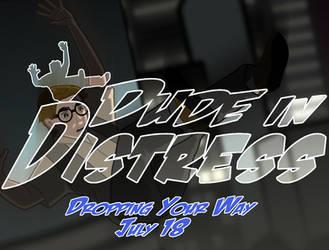 Dude in Distress Release Teaser 2 (Final) by EssayBee