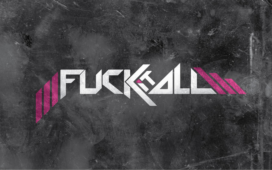 Fuck it all by nd designs I Love Typo #8: My Illicit Love for Typography and Text Art