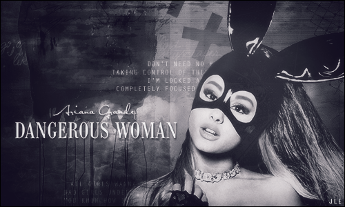 [Signature] Dangerous Woman by JLEditions