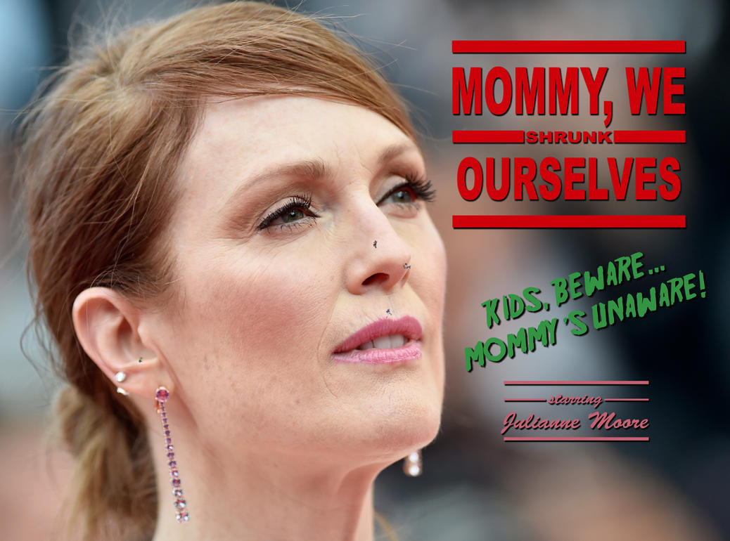 Mommy, we shrunk ourselves (with Julianne Moore) by vonAbend