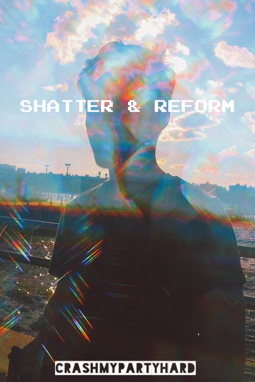 shatter and reform cover by crashmypartyhard