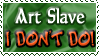 Art Status Stamp - Art Slave I Don't Do! by Drache-Lehre