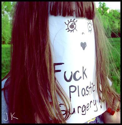 http://fc93.deviantart.com/fs17/f/2007/148/4/8/Fuck_plastic_surgery_by_LittleMerde.jpg