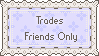 Trades Friends Only by PaperJax