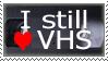 I still love VHS
