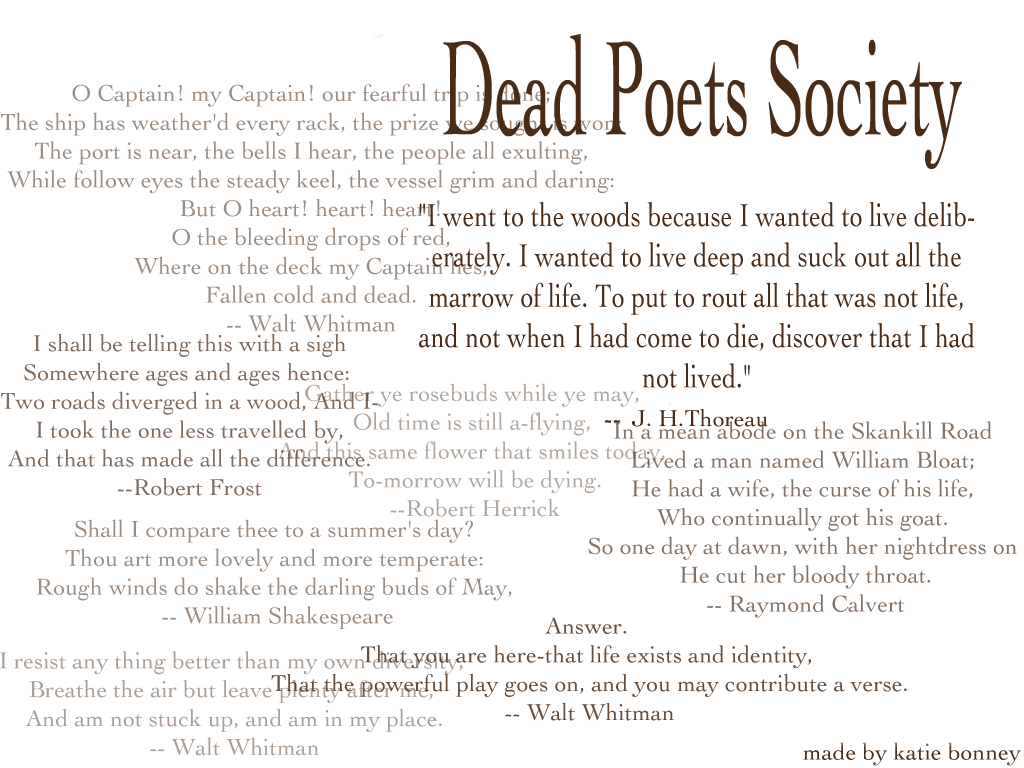 dead poets Extracts from this document introduction english assignment additional material - dead poet's society: title: dead poets society date: released during 1989 author: tania modleski source: paramount pictures type of text: film summary: dead poets society explores the conflict between realism and romanticism as these contrasting ideals are.