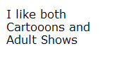 I like both Kids and Adult shows by masonicon