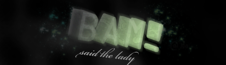 BAM, said the lady by pamq