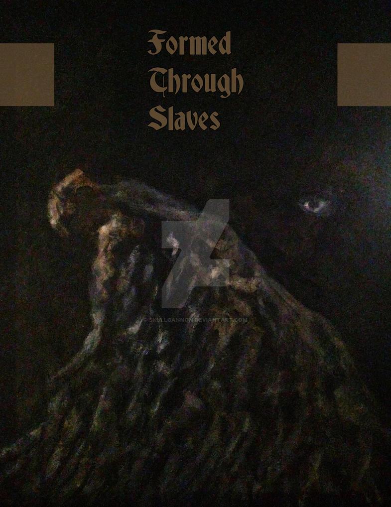 Formed Through Slaves 2t2 by skullcannon
