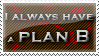 A always have a plan B by Pushok-12