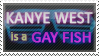 Kanye west is a gay fish