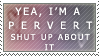 yea, i'm a perv by aimichi-stampist