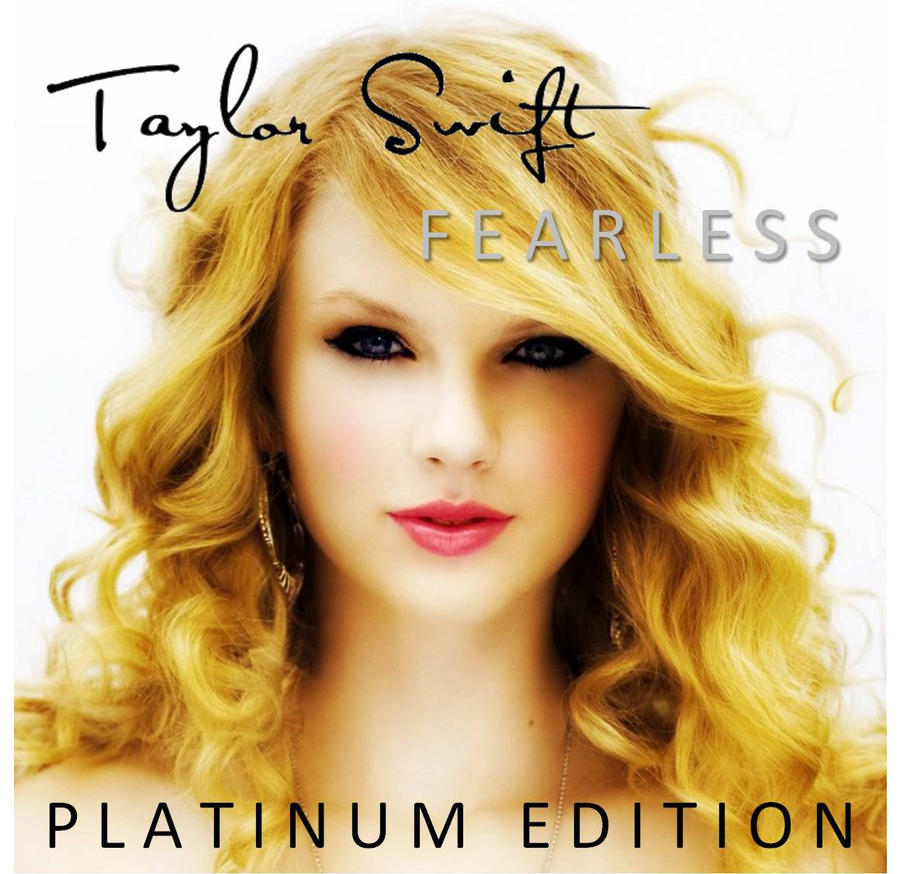 Taylor Swift - Fearless (Platinum Edition) Fanmade by MusicOwnsMySoul on DeviantArt