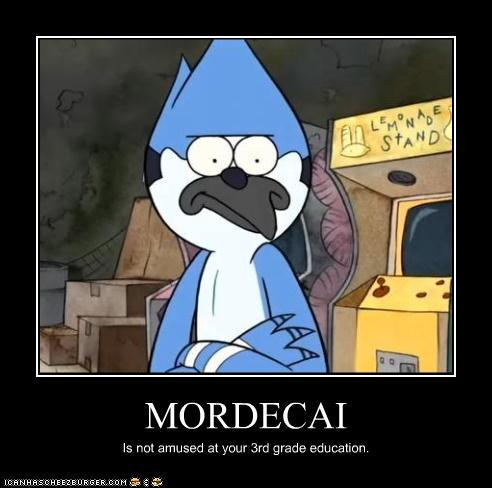 Mordecai hates idiots by mpn5379