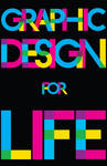 Graphic Design for life