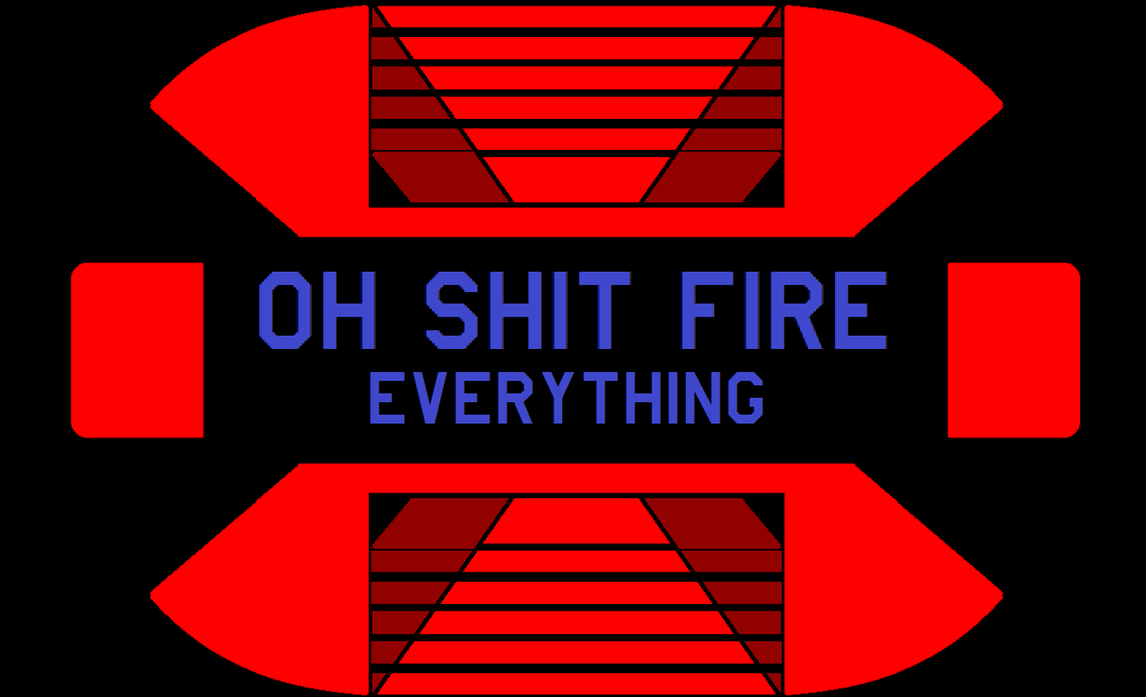 Oh Shit Fire Everything by bagera3005