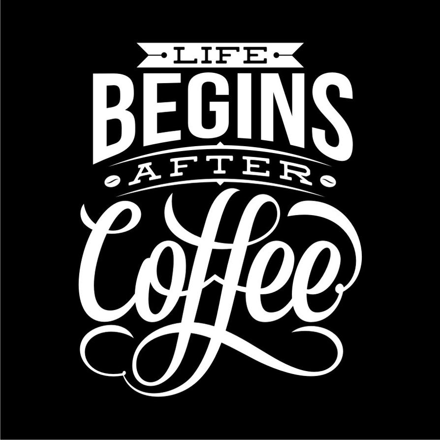 Life Begins After Coffee By Twicolabs ...